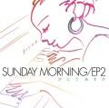 SUNDAY MORNING EP 2