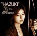 HAZUKI -Jazz for the new generation-